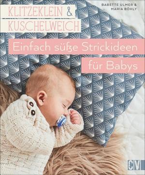 Klitzeklein & Kuschelweich - Einfach süße Strickideen und Babykleidung für Babys in den Größen 56-92.
