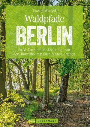 Wanderführer Berlin: ein Erlebnisführer für den Wald in und um Berlin.