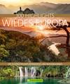 100 Highlights Wildes Europa: Die schönsten Naturparadiese und Nationalparks. Urlaub in faszinierenden Nationalparks und unberührte Natur genießen. Eine Outdoor-Erfahrung der Extraklasse.