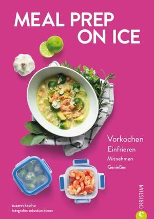 Kochbuch: Meal Prep on Ice. Vorkochen. Einfrieren. Mitnehmen. Genießen. Die besten Tipps und Rezepte für Selbstgekochtes zum Mitnehmen. Ideal für Berufstätige und die Zero-Waste-Küche.