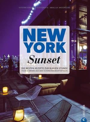 New York Sunset. Die besten Rezepte zur blauen Stunde. Barfood, Cocktails und Longdrinks: empfohlen von den schönsten Rooftop-Bars in New York. Das Kochbuch für die Zeit zwischen Feierabend und Abendessen.