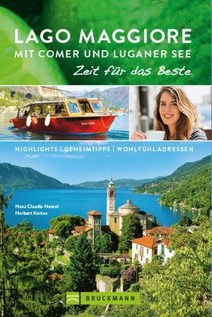 Bruckmann Reiseführer Lago Maggiore mit Comer und Luganer See: Zeit für das Beste