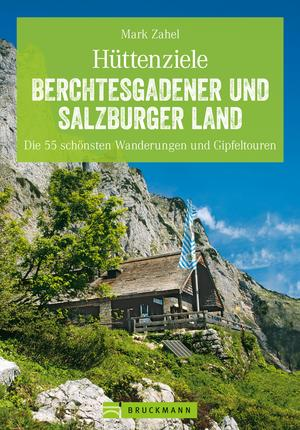Hüttenziele im Berchtesgadener und Salzburger Land: Die schönsten Wanderungen und Hüttentouren mit allen Highlights. So macht Bergwandern Spaß!