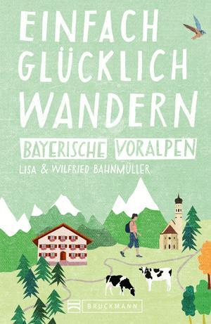 Bruckmann Wanderführer: Einfach glücklich wandern in den Bayerischen Voralpen. NEU 2019
