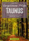 Wanderführer Taunus: 35 Touren abseits des Trubels im wunderschönen Taunus