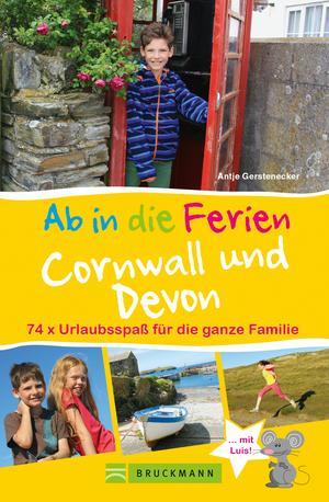 Bruckmann Reiseführer: Ab in die Ferien Devon und Cornwall. 74x Urlaubsspaß für die ganze Familie. NEU 2019