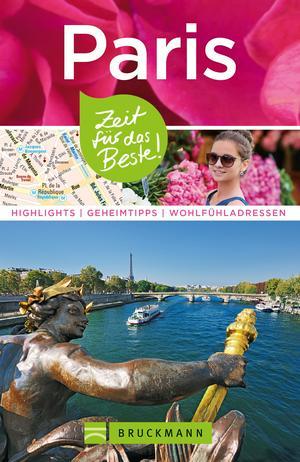 Bruckmann Reiseführer Paris: Zeit für das Beste