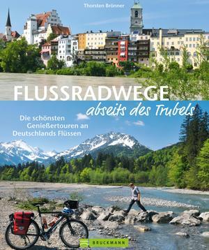 Flussradwege: Flussradeln abseits des Trubels
