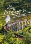 Alles einsteigen bitte! Ein Reiseführer mit den 55 schönsten Zugreisen der Welt