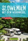 Vergrößerte Darstellung Cover: Slowenien mit dem Wohnmobil. Zwischen dem Triglav Nationalpark und der slowenischen Riviera. Externe Website (neues Fenster)