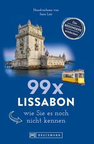 Bruckmann Reiseführer: 99 x Lissabon, wie Sie es noch nicht kennen