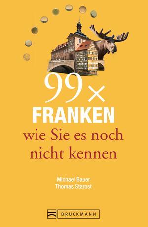 Bruckmann Reiseführer: 99 x Franken wie Sie es noch nicht kennen
