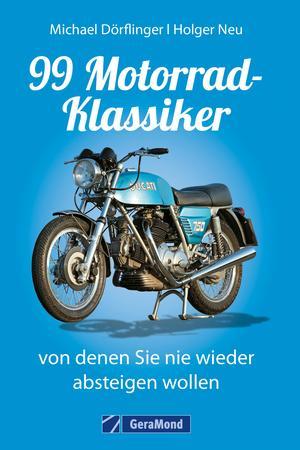 99 Motorrad-Klassiker, von denen Sie nie wieder absteigen wollen