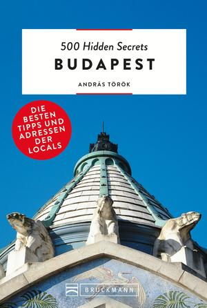 Bruckmann: 500 Hidden Secrets Budapest