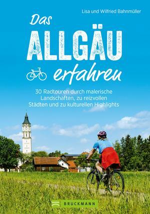 Das Allgäu erfahren. 30 Radtouren durch malerische Landschaften und reizvolle Städte