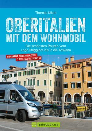 Oberitalien mit dem Wohnmobil: Der Wohnmobil-Reiseführer von Bruckmann für Norditalien