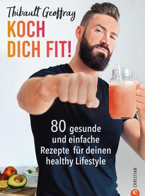 Koch dich fit! 80 gesunde Rezepte & Workouts für deinen definierten Körper.