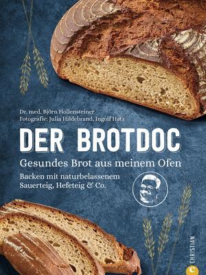 Der Brotdoc. Gesundes Brot backen mit Sauerteig, Hefeteig & Co.
