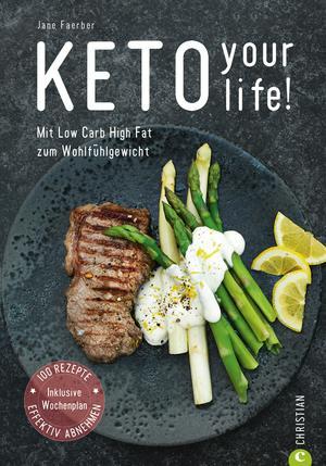 Kochbuch: Keto your life! Mit Low Carb High Fat gesund abnehmen.
