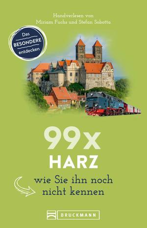 Bruckmann Reiseführer: 99 x Harz, wie Sie ihn noch nicht kennen.