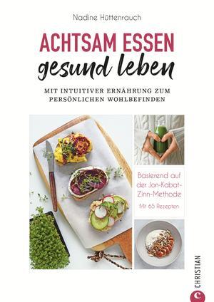 Kochbuch: Achtsam essen, gesund leben. Mit intuitiver Ernährung zum Wohlfühlgewicht.
