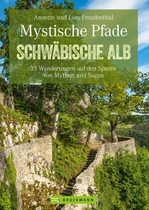 Mystische Pfade Schwäbischen Alb: 35 Wanderungen auf den Spuren von Mythen und Sagen