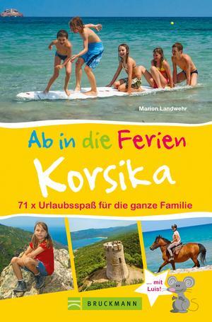Bruckmann Reiseführer: Ab in die Ferien Korsika. 71x Urlaubsspaß für die ganze Familie.