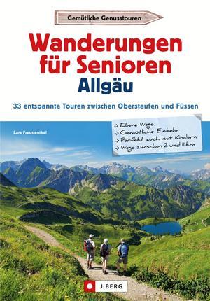 Wanderführer Allgäu: Wanderungen für Senioren Allgäu. 33 entspannte Touren in den Allgäuer Alpen.