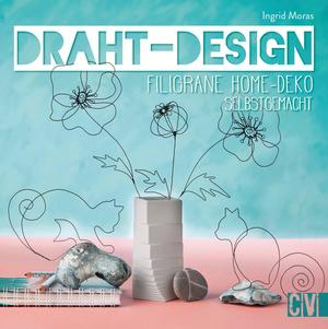 Draht-Design. Filigrane Home-Deko selbst gemacht.