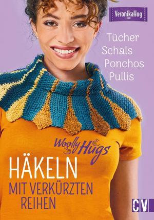 Woolly Hugs Häkeln mit verkürzten Reihen. Tücher, Schals, Ponchos, Pullis.