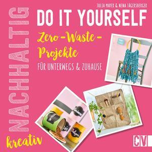 Nachhaltig kreativ Do-It-Yourself. Zero-Waste-Projekte für unterwegs und Zuhause.