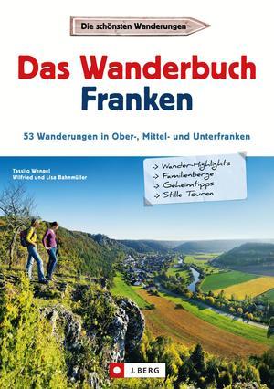 Wanderführer Franken: Das Wanderbuch Franken. 53 Wanderungen in Ober-, Mittel- und Unterfranken.