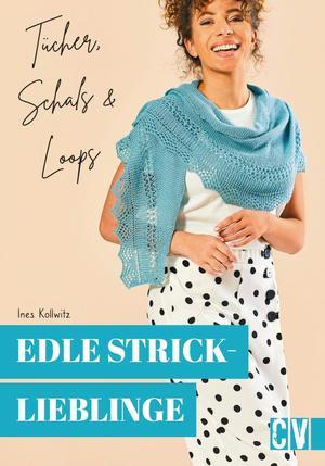 Edle Stricklieblinge. Tücher, Schals & Loops