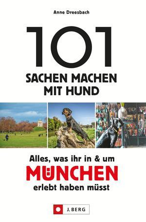 101 Sachen machen mit Hund - Alles, was ihr in & um München erlebt haben müsst.