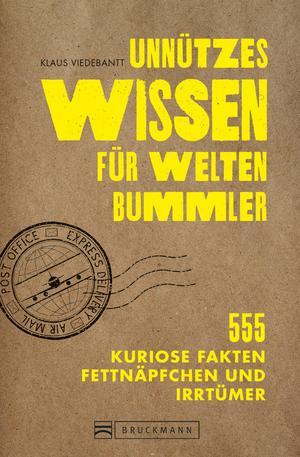 Unnützes Wissen für Weltenbummler. 555 kuriose Fakten, Fettnäpfchen und Irrtümer.