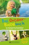 Das Outdoor-Bastelbuch. 66 kinderleichte Bastelideen für draußen und unterwegs.