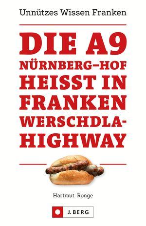 Die A9 Nürnberg - Hof heißt in Franken Werschdla-Highway. Unnützes Wissen Franken.