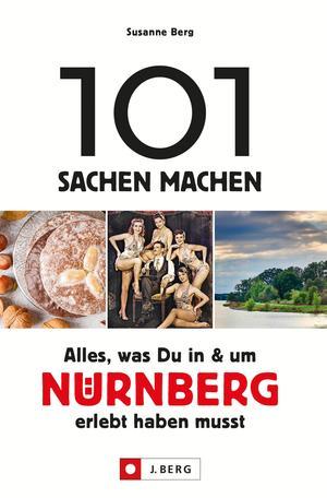 101 Sachen machen - Alles, was Du in & um Nürnberg erlebt haben musst.