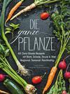 Die ganze Pflanze - 50 geniale vegetarische Rezepte zu allen essbaren Teilen von Obst und Gemüse