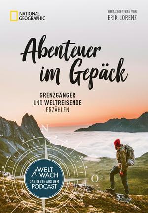 Abenteuer im Gepäck: Grenzgänger und Weltreisende erzählen.