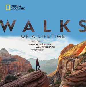 National Geographic: Walks of a lifetime - Die 100 spektakulärsten Wanderungen weltweit.