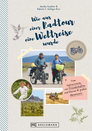 Wie aus einer Radtour eine Weltreise wurde. Vom Improvisieren und kleinen & großen Abenteuern.