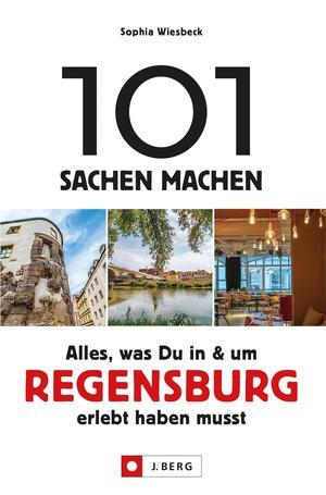 101 Sachen machen - Alles, was Du in & um Regensburg erlebt haben musst.Für Einheimische & Touristen
