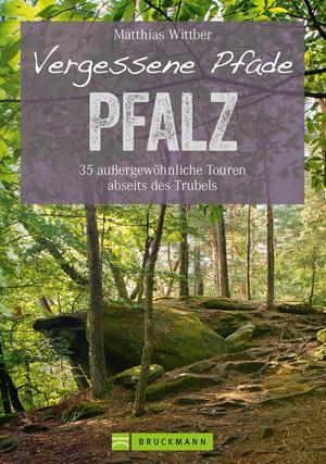 Wanderführer Pfalz: 35 Touren abseits des Trubels in Rheinebene, Pfälzerwald & Nordpfälzer Bergland