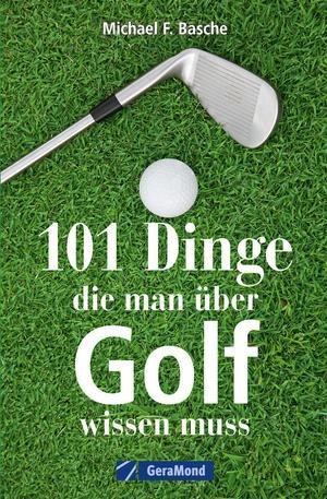 101 Dinge, die man über Golf wissen.