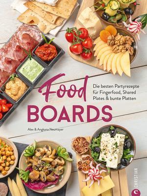 Trend-Kochbuch: Food Boards - Die besten Partyrezepte für Fingerfood, Shared Plates und bunte Platten.