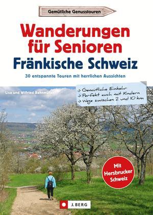 Wanderführer Senioren: Wanderungen für Senioren Fränkische Schweiz. 30 entspannte Touren.