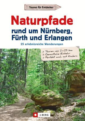 Wanderführer: Naturpfade rund um Nürnberg, Fürth und Erlangen. 25 erlebnisreiche Wanderungen.