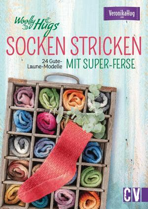 Woolly Hugs Socken stricken mit Super-Ferse. 24 Gute-Laune-Modelle.