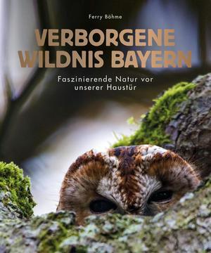 Verborgene Wildnis Bayern